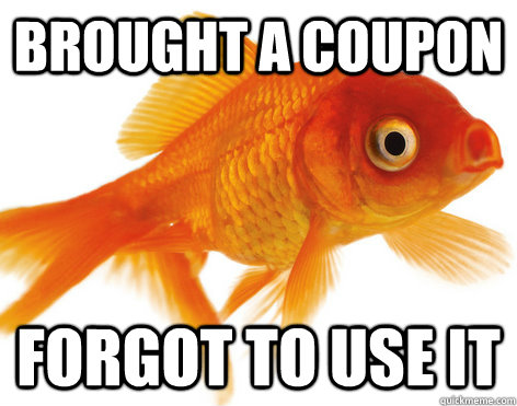 Brought a coupon forgot to use it forgetful fish quickmeme for That fish place coupon