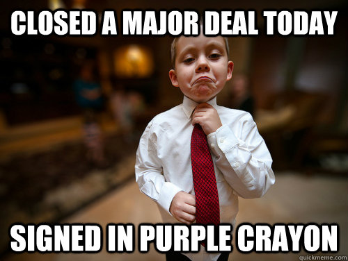 closed a major deal today signed in purple crayon
