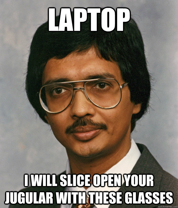 laptop i will slice open your jugular with these glasses  Mitra