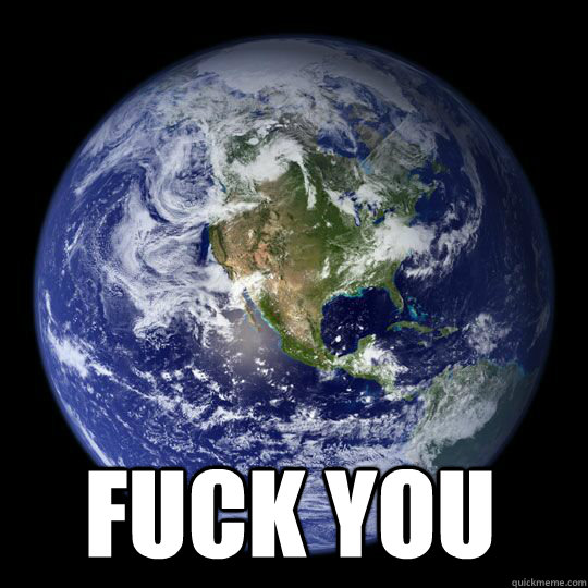 Fuck you -  Fuck you  Earth