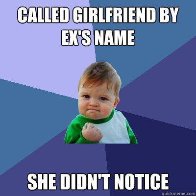 called girlfriend by ex's name she didn't notice - called girlfriend by ex's name she didn't notice  Success Kid