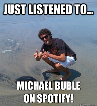 19843305132445778f6c60d36d3f8ac0d2c3c31b480aac9f8704e983a3e35a60 just listened to michael buble on spotify! happy max quickmeme,Michael Buble Memes