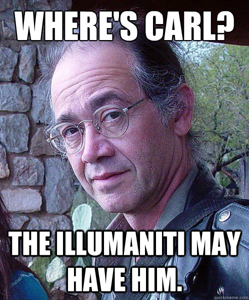 WHERE'S CARL? THE ILLUMANITI MAY HAVE HIM.  Charles Carreon
