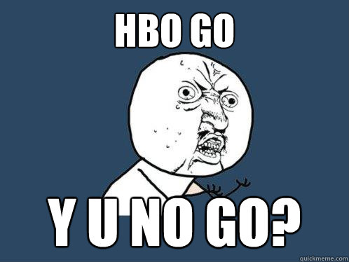 HBO go y u no go? - HBO go y u no go?  Y U No