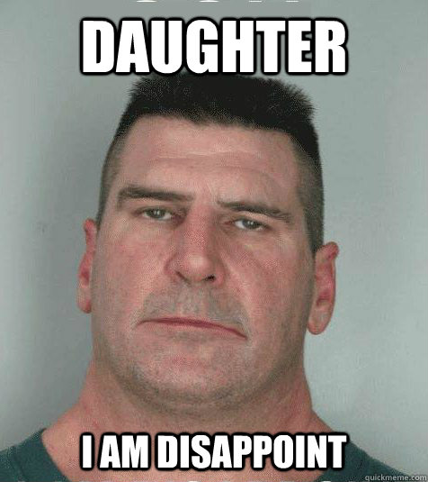 daughter  I AM DISAPPOINT