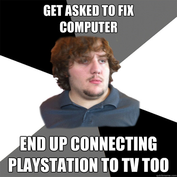 GET ASKED TO FIX  COMPUTER END UP CONNECTING PLAYSTATION TO TV TOO - GET ASKED TO FIX  COMPUTER END UP CONNECTING PLAYSTATION TO TV TOO  Family Tech Support Guy