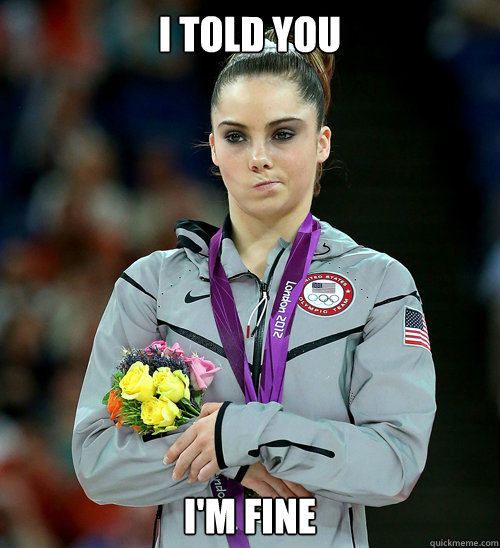 I told you I'm fine - I told you I'm fine  McKayla Not Impressed