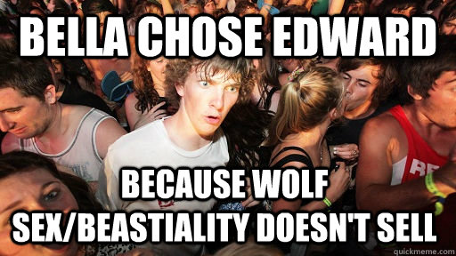 Bella Chose Edward  Because wolf sex/beastiality doesn't sell - Bella Chose Edward  Because wolf sex/beastiality doesn't sell  Sudden Clarity Clarence