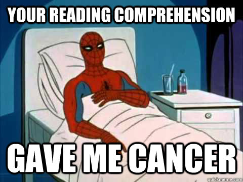 your reading comprehension gave me cancer - your reading comprehension gave me cancer  gave me cancer