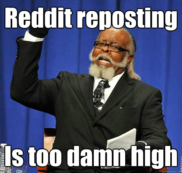 Reddit reposting Is too damn high  Jimmy McMillan