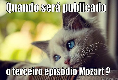 QUANDO SERÁ PUBLICADO   O TERCEIRO EPISÓDIO MOZART ? First World Problems Cat