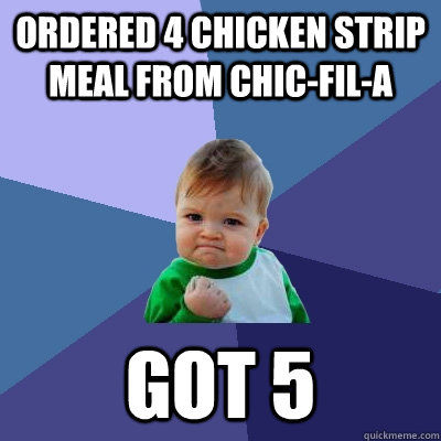 Ordered 4 chicken strip meal from chic-fil-a got 5 - Ordered 4 chicken strip meal from chic-fil-a got 5  Success Kid