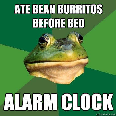 Ate bean burritos before bed Alarm clock - Ate bean burritos before bed Alarm clock  Foul Bachelor Frog