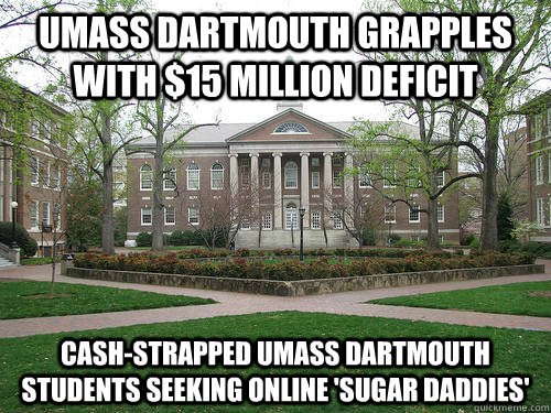 UMass Dartmouth grapples with $15 million deficit Cash-strapped UMass Dartmouth students seeking online 'sugar daddies' - UMass Dartmouth grapples with $15 million deficit Cash-strapped UMass Dartmouth students seeking online 'sugar daddies'  Scumbag University