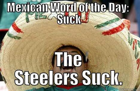 MEXICAN WORD OF THE DAY:  SUCK THE STEELERS SUCK. Merry mexican