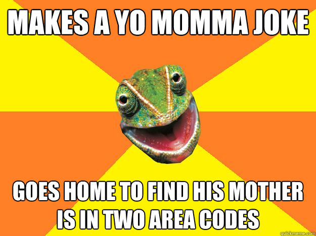 makes a yo momma joke goes home to find his mother is in two area codes