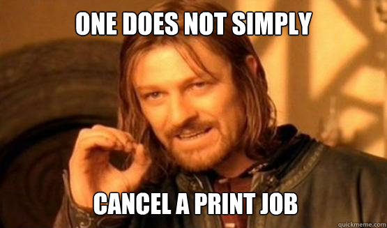 One does not simply Cancel a print job - One does not simply Cancel a print job  ONE DOES NOT SIMPLY DRIVE A CAR INTO BOSTON