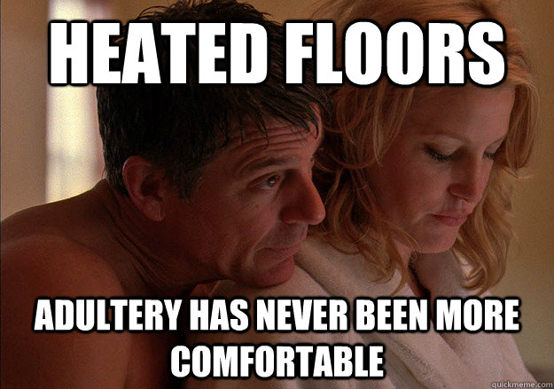 Heated Floors Adultery Has never been more comfortable