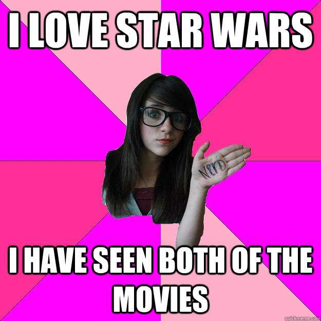 I love Star Wars I have seen both of the movies - I love Star Wars I have seen both of the movies  Idiot Nerd Girl