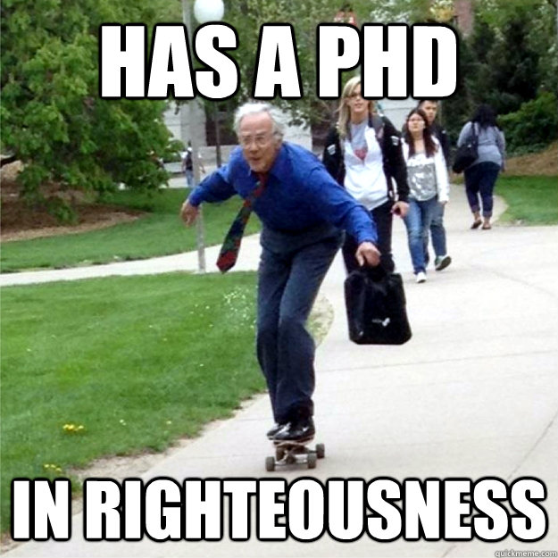 has a phd in RIGHTEOUSNESS