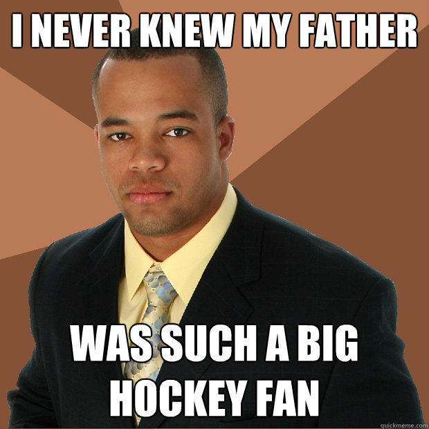 I never knew my father was such a big hockey fan - I never knew my father was such a big hockey fan  Successful Black Man