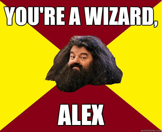 You're a Wizard, Alex