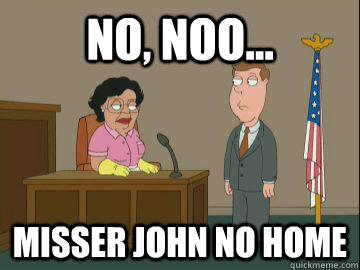 no, noo... misser john no home
