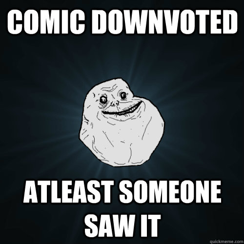 comic downvoted atleast someone saw it - comic downvoted atleast someone saw it  Forever Alone