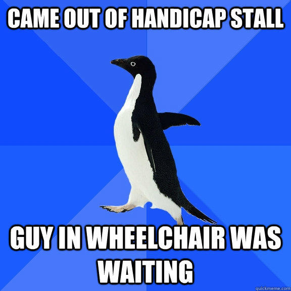 Came out of handicap stall guy in wheelchair was waiting - Came out of handicap stall guy in wheelchair was waiting  Socially Awkward Penguin