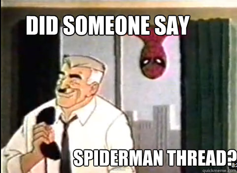 did someone say spiderman thread?