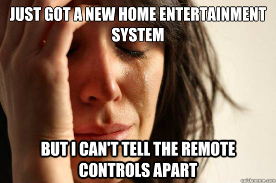 Just got a new home entertainment system but i can't tell the remote controls apart - Just got a new home entertainment system but i can't tell the remote controls apart  First World Problems