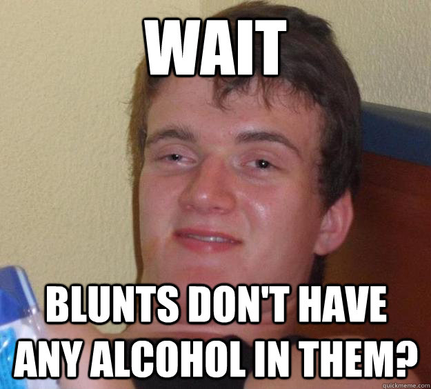 wait blunts don't have any alcohol in them? - wait blunts don't have any alcohol in them?  10 Guy