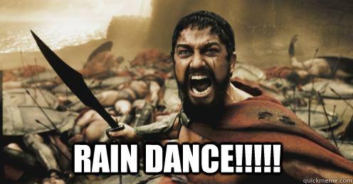 RAIN DANCE!!!!!