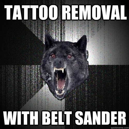 tattoo removal with belt sander - tattoo removal with belt sander  Insanity Wolf
