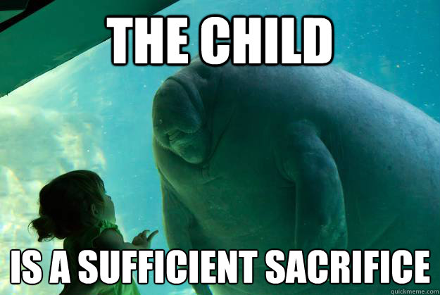 the child is a sufficient sacrifice