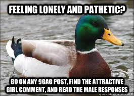 1a02696f84c60ff4365900ddd5a28b3e74e23c1ebd9178f7fa5626e0264105b3 feeling lonely and pathetic? go on any 9gag post, find the