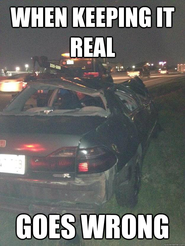 When Keeping it Real  Goes Wrong - When Keeping it Real  Goes Wrong  Davids Car