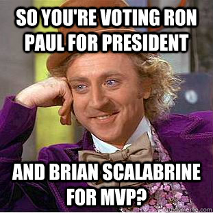 so you're voting ron paul for president and Brian Scalabrine for MVP? - so you're voting ron paul for president and Brian Scalabrine for MVP?  Creepy Wonka