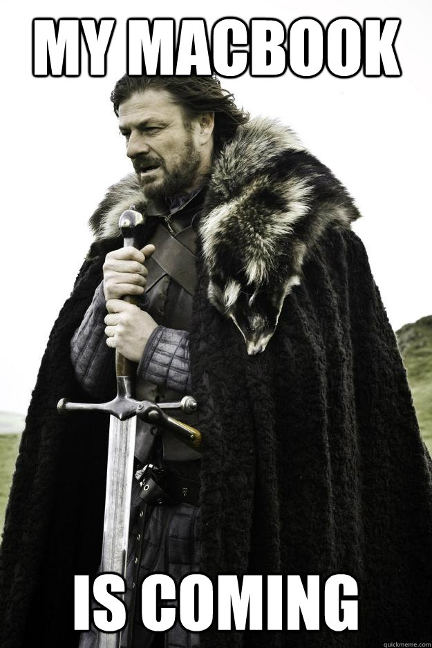 My macbook Is coming - My macbook Is coming  Winter is coming