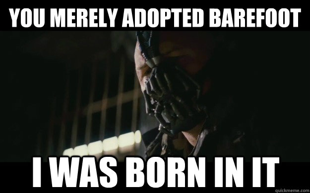 You merely adopted barefoot I was born in it - You merely adopted barefoot I was born in it  Badass Bane