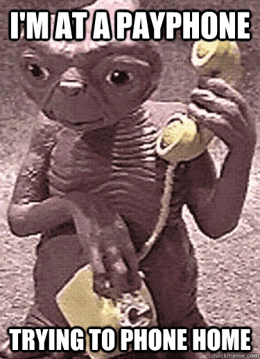I'M AT A PAYPHONE TRYING TO PHONE HOME - I'M AT A PAYPHONE TRYING TO PHONE HOME  E.T Phone Home