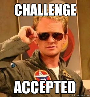 challenge accepted - challenge accepted  Barney Stinson pilot