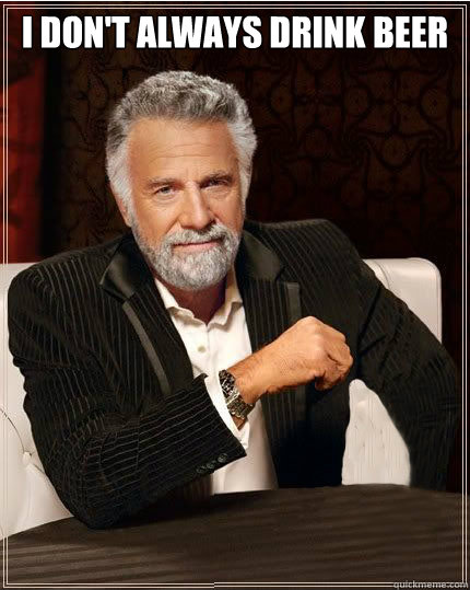 I don't always drink beer  - I don't always drink beer   Interesting Man No Beer