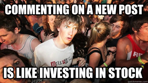 Commenting on a new post Is like investing in stock - Commenting on a new post Is like investing in stock  Sudden Clarity Clarence