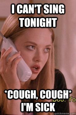 1a21f0a4624258e757f2842ba490a7a251c042a48d699290434e787fd94f5cdf i can't sing tonight *cough, cough* i'm sick karen smith quickmeme,Cute Sick Memes