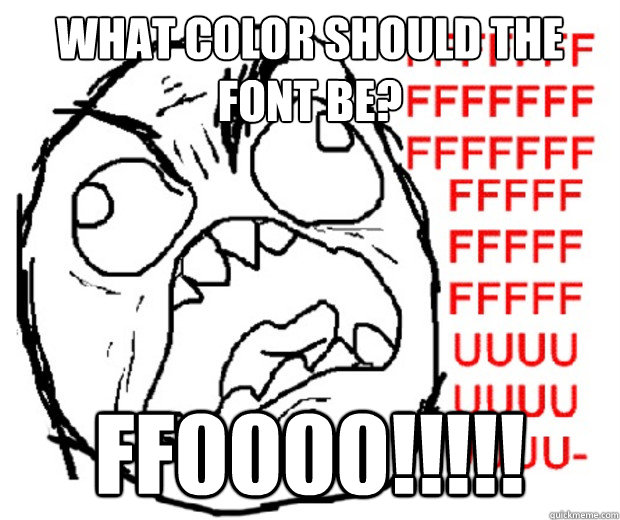 WHAT COLOR SHOULD THE FONT BE? FF0000!!!!!
