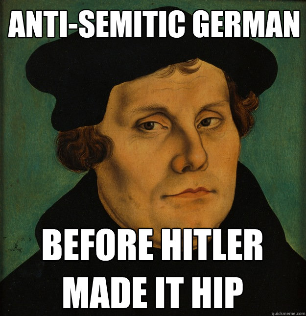 Anti-Semitic German  Before Hitler made it hip  Martin Luther