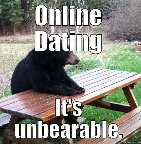 ONLINE DATING IT'S UNBEARABLE. waiting bear