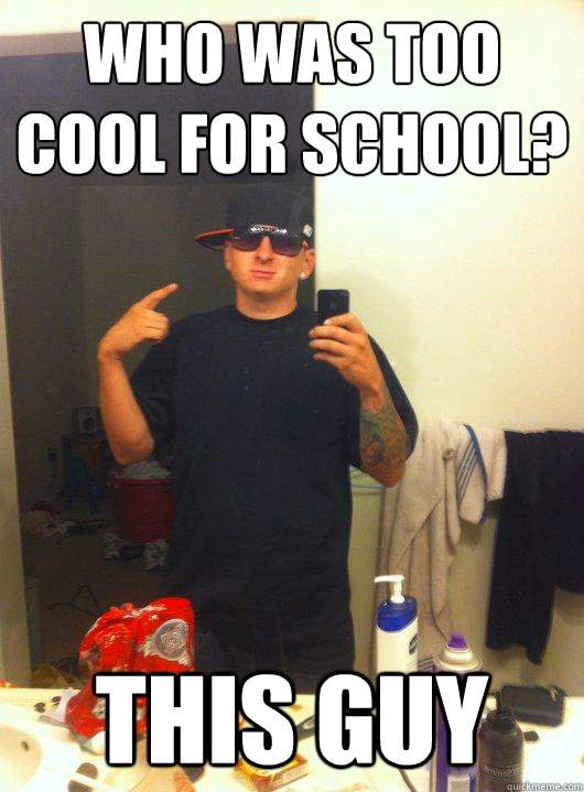 Who was too cool for school? This Guy
