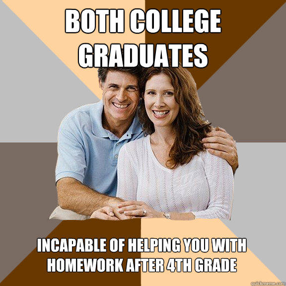 both college graduates incapable of helping you with homework after 4th grade - both college graduates incapable of helping you with homework after 4th grade  Scumbag Parents